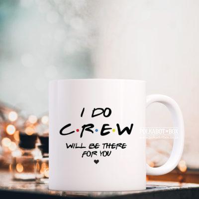 I Do Crew Friends Mug